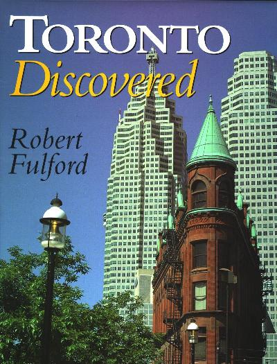 TORONTO DISCOVERED, by Robert Fulford